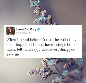 ... quote life beautiful God talent everything left lana del rey stand use