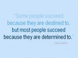 Determination leads to success.