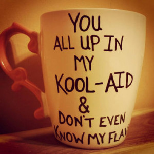 Mug/Cup/Up in my KOOL-AID /Quote mug/Valentine's Day gift/Free US ...