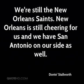 Donte' Stallworth - We're still the New Orleans Saints. New Orleans is ...