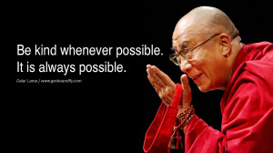 Quotes Be kind whenever possible. It is always possible. - Dalai Lama