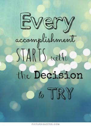 Decision Quotes Accomplishment Quotes Try Quotes