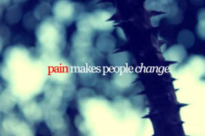 Pain makes people change.
