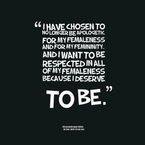 Quotes Picture: i have chosen to no longer be apologetic for my ...