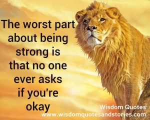 part being strong is no one asks whether you are OK - Wisdom Quotes ...
