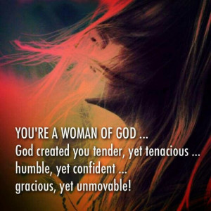 You're a woman of God, a warrior to be reckoned with!