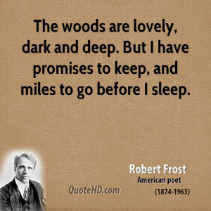... and deep. But I have promises to keep, and miles to go before I sleep