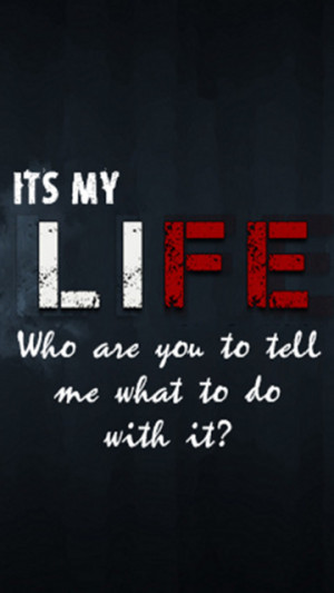 its my life quote 360x640 my life my rules 360x640