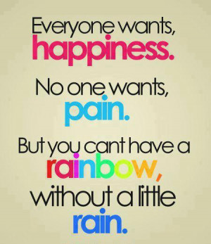 Everyone wants,happiness. No one wants, pain . But you cant have a ...
