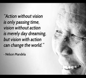 Action without vision is only passing time, vision without action is ...