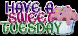 HAVE A SWEET TUESDAY Y'ALL!