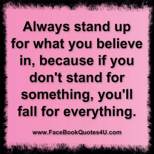 always stand up for what you believe ...