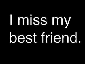 miss my best friend.