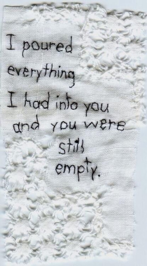 Empty, cold hearted, cruel, deaf, dumb, blind, depressed, narcissist ...