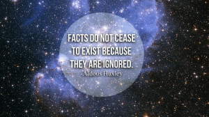 Aldous Huxley Quote: Facts Do Not Cease to Exist Because They are ...
