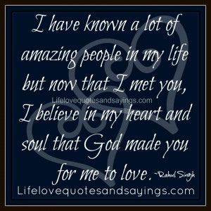 have known a lot of amazing people in my life but now that I met you ...