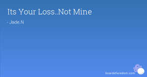 your loss not mine quotes