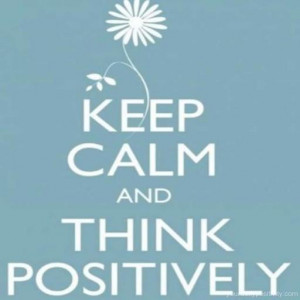 positive_quotes_keep_calm_and_think_positively_37