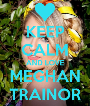 Keep Calm and Love Meghan Trainor