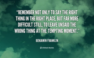 Remember not only to say the right thing in the right place, but far ...
