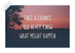 Take a chance quote