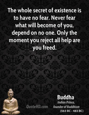 is to have no fear. Never fear what will become of you, depend on no ...