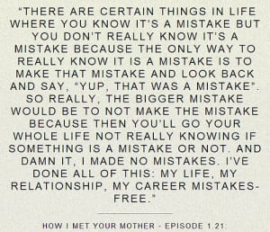 how i met your mother, loop, mistake, quote, ted mosby, text