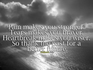 Inspirational Life Quotes | Pain makes you stronger. Tears makes you ...