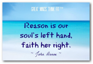 Reason is our soul's left hand, faith her right.