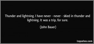 Thunder and lightning. I have never - never - skied in thunder and ...