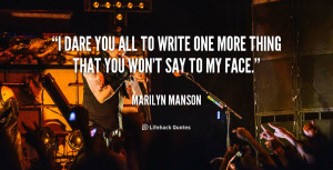 quote-Marilyn-Manson-i-dare-you-all-to-write-one-244784_1.png