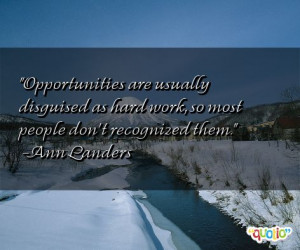 Opportunities are usually disguised as hard work,