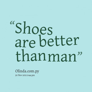 Quotes Picture: shoes are better than man