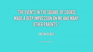 The events in the square, of course, made a deep impression on me and ...