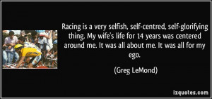 quote-racing-is-a-very-selfish-self-centred-self-glorifying-thing-my ...