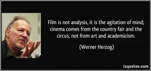 fair and the circus, not from art and academicism. - Werner Herzog