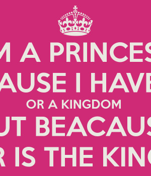 im-a-princess-not-beacause-i-have-a-prince-or-a-kingdom-but-beacause ...