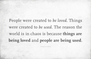... in chaos is because things are being loved and people are being used