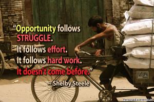 Opportunity follows struggle. It follows effort. It follows hard work ...