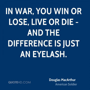 In war, you win or lose, live or die - and the difference is just an ...