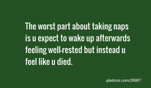 quote of the day: The worst part about taking naps is u expect to wake ...
