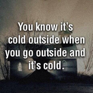 You know it's way too COLD outside when…(16 Pics)