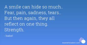 smile can hide so much.. Fear, pain, sadness, tears.. But then again ...