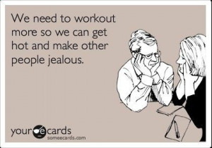 We need to workout more so we can get hot and make other people ...