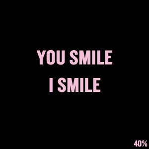 """Short Love Quotes 26: """"YOU SMILE, I SMILE"""""""