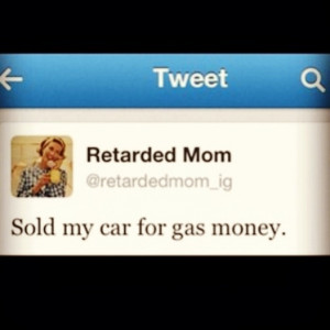 Retarded mom!
