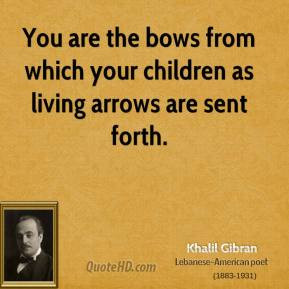 khalil-gibran-khalil-gibran-you-are-the-bows-from-which-your-children ...