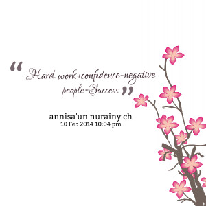 Quotes Picture: hard work confidencenegative people=success