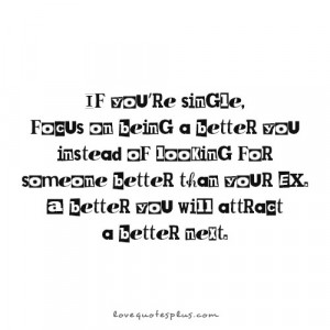 If you're single, focus on being a better you instead of looking for ...