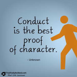 Conduct is the best proof of character. [Quote]